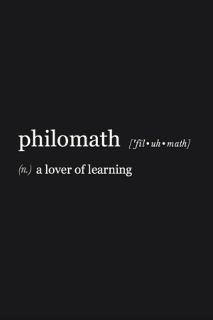 fil: philomath  [fil uh math]  (n.) a lover of learning