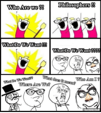 scientificphilosopher: via: Philosophy Matters: Philosophers&  whoArewe  What DoWe Want!  an  What doss it meam?  Who Am I3  What Do We Want?  Where Are We? scientificphilosopher: via: Philosophy Matters