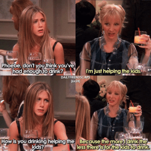 what's your fav episode of friends?💗 [ friends friendstv friendsshow friendsseries friendstvshow friendstvseries ]: Phoebe, don't you think you've  had enoughto drink?  m just helping the kids  DAILYFRIENDSCA  [6x24  0  How is you drinking helpingthe  kids?  Because the möreldrinkthe  less thereis  for the kids to drink what's your fav episode of friends?💗 [ friends friendstv friendsshow friendsseries friendstvshow friendstvseries ]