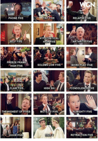 A five for every occasion. What's your favorite? #HIMYM: PHONE FIVE  SELF FIVE  FREEZE FRAME  HIGH FIVE  CLAW FIVEA  THEIHIGHEST OF FIVES  DOOR FIVE  TINY FIVE  HYPOTHETICAL  HIGH FIVE  SOLEMN LOW FIVE  HIGH SIX  MOTILITY FIVE  HIGH V  RELAPSE FIVE  ARTHRITIS FIVE  WORD PLAY FIVE  ICONDOLENCE FIVE  ALMIGHTY FIVE  RETRACTION FIVE A five for every occasion. What's your favorite? #HIMYM