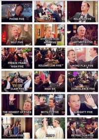 HIMYM: PHONE FIVE  TINY FIVE  RELAPSE FIVE  HYPOTHETICAL  SELF FIVE  ARTHRITIS FIVE  HIGH FIVE  FREEZE FRAME  HIGH FIVE  SOLEMN LOW FIVE  WORD PLAY FIVE  HIGH SIX  CONDOLENCE FIVE  CLAW FIVE  MOTILITY FIVE  THE HIGHEST OF FIVES  ALMIGHTY FIVE  HIGH V  RETRACTION FIVE  DOOR FIVE HIMYM