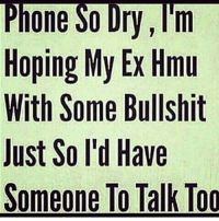 Don't call me tho... 😂😂😂😂 singlelife: Phone  So  Dry,m  Hoping My Ex Hmu  With Some Bullshit  Just So l'd Have  Someone To Talk Too Don't call me tho... 😂😂😂😂 singlelife