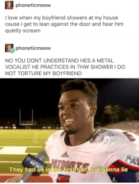 Some fresh oc via /r/memes http://bit.ly/2TcV3nL: phoneticmeow  I love when my boyfriend showers at my house  cause I get to lean against the door and hear him  quietly scream  phoneticmeow  NO YOU DONT UNDERSTAND HES A METAL  VOCALIST HE PRACTICES IN THW SHOWER I DO  NOT TORTURE MY BOYFRIEND  They had úš in the first half. not gonna lie Some fresh oc via /r/memes http://bit.ly/2TcV3nL