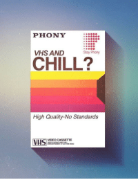 Chill, Video, and Back: PHONY  90  VHS AND  Stay Phony  CHILL?  High Quality-No Standards  VIDEO CASSETTE  OO PLA BACK AND