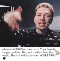 Friends, Memes, and Music: phora 4 ALBUMS on the charts. Their favorite  rapper couldn't. Shoutout the Real fans. Real  music. This shit will last forever. YOURS TRULY California rapper phora on a major come up ‼️ where the phora fans at❓ Follow @bars for more ➡️ DM 5 FRIENDS
