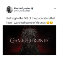 Game of Thrones, Memes, and Game: PhotHOEgrapher  @NotJustSalman  I belong to the 5% of the population that  hasn't watched game of thrones  GAMEoF HRONES Who else hasn't watched it o? 😭😭🤣🤣 . GOT GameOfThrones KraksTV