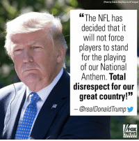 "Memes, News, and Nfl: (Photo by Cheriss May/Sipa via AP Images)  ""The NFL has  decided that it  will not force  players to stand  for the playing  of our National  Anthem. Total  disrespect for our  great country!""  @real DonaldTrump步  FOX  NEWS President Trump slammed the NFL early Wednesday for its decision to ""not force"" players to stand for ""The Star-Spangled Banner."""