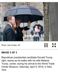 https://t.co/Nso9llGDL7: Photo: Julio Cortez, AP  IMAGE 2 OF 3  Republican presidential candidate Donald Trump,  right, waves as he walks with his wife Melania  Trump, center, during his arrival to the World Trade  Center Museum, Saturday, April 9, 2016, in New  York. https://t.co/Nso9llGDL7