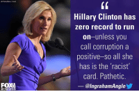 Do you agree with Laura Ingraham?: Photo/Mark J Temil)  FOI  BUSINESS  Hillary Clinton has  zero record to run  on-unless you  call corruption a  positive-so all she  has is the 'racist'  card. Pathetic.  @IngrahamAngle Do you agree with Laura Ingraham?