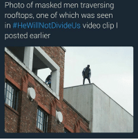 Photo of masked men traversing  rooftops, one of which was seen  in #HeWillNotDivideUs video clip  l  posted earlier I still cant get over this whole thing Kek Kekistan 4chan meme FreeKekistan HeWillNotDivideUs HWNDU REEE herowedontdeserve heroweneed covert strike