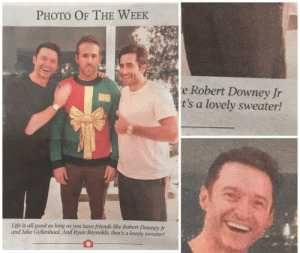 My man RDJ: PHOTO OF THE WEEK  e Robert Downey Jr  t's a lovely sweater!  Life is all good as long as you have friends like Robert Downey Jr  and Jake Gyllenhaal. And Ryan Reynolds, that's a lovely sweater! My man RDJ