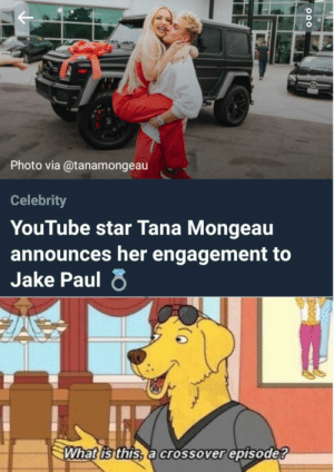 What is this: Photo via @tanamongeau  Celebrity  YouTube star Tana Mongeau  announces her engagement to  Jake Paul  What is this, a crossover episode? What is this