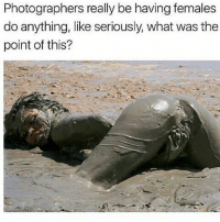 Memes, Thot, and 🤖: Photographers really be having females  do anything, like seriously, what was the  point of this? I have no words for this .. I'm calling thot Patrol