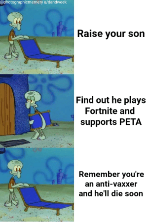 It has its benefits.: @photographicmemery u/dandweek  Raise vour son  Find out he plays  Fortnite and  supports PETA  Remember you're  an anti-vaxxer  and he'll die soon It has its benefits.