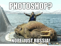 PHOTOSHOP  NOPE JUST RUSSIA!  Mumecenter  meme Center.com Just another ordinary day.