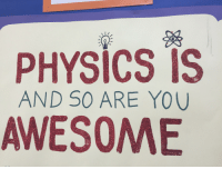 PHYSICS IS  AND SO ARE YOU  AWESOME