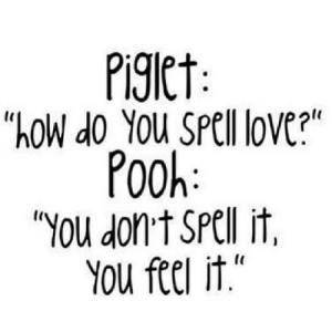 """Love, How, and Net: PI9ICT:  """"hoW do You SPCll love?""""  Pooh:  """"YOu dont SPell it  YOu ftel it."""" https://iglovequotes.net/"""
