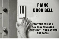 Memes, Piano, and 🤖: PIANO  DOOR BELL  CSO YOUR FRIENDS  CAN PLAY ANNOYING  SONGS UNTIL YOU ANSWER  THE DOOR] Piano Door Bell