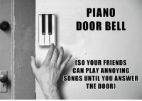 Friends, Music, and Piano: PIANO  DOOR BELL  [SO YOUR FRIENDS  CAN PLAY ANNOYING  SONGS UNTIL YOU ANSWER  THE DOOR] <p>Door Bell With Music.</p>