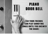Friends, Music, and Piano: PIANO  DOOR BELL  [SO YOUR FRIENDS  CAN PLAY ANNOYING  SONGS UNTIL YOU ANSWER  THE DOOR] <p>Door Bell With Music</p>