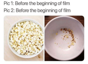 Film, Irl, and Me IRL: Pic 1: Before the beginning of film  Pic 2: Before the beginning of film me irl