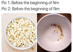 Dank, Popcorn, and Film: Pic 1: Before the beginning of film  Pic 2: Before the beginning of film Popcorn never last.