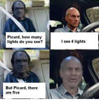 picard: Picard, how many  lights do you see?  I see 4 lights  But Picard, there  are five  O00