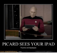 picard: PICARD SEES YOUR IPAD  Picard is not impressed.  VERY IONAL.com