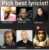 Andre 3000, Dmx, and Eminem: Pick best lyricist!  Mos Def  André 3000  KRS-One  O pm hiphop  DMX  Rakim  Eminem Pick one and only 1! Who's the best lyricist among these? ______ @pmwhiphop @pmwhiphop @pmwhiphop