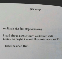 illuminate: pick me up  smiling is the first step to healing.  i read about a smile which could cure souls.  a smile so bright it would illuminate hearts whole.  peace be upon Him