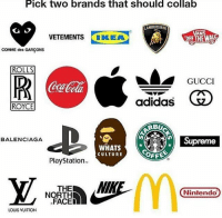 Adidas, Gucci, and Ikea: Pick two brands that should collab  AMBORGHINI  VETEMENTS IKEA  AN  OFF THEWA  COMME des GARÇONS  UTR  GUCCI  adidas  ROYCE  RBU  高A Supreme  BALENCIAGA  WHATS  CULTURE  OFFE  PlayStation  THE  NORTH  FACED  Nintendo  LOUIS VUITTON Pick 2 🤔👇 WSHH