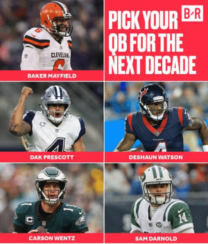 Make your pick 🔥   (➡️ B/R Gridiron): PICK YOUR B-R  OB FOR THE  NEXT DECADE  CLEVELAN  BAKER MAYFIELD  TEXON  DAK PRESCOTT  DESHAUN WATSON  14  CARSON WENTZ  SAM DARNOLD Make your pick 🔥   (➡️ B/R Gridiron)
