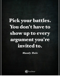 Memes, 🤖, and Battles: Pick your batt  les.  You don't have to  show up to every  argument you're  invited to.  Mandy Hale Pick your battles. You don't have to show up to every argument you're invited to. - Mandy Hale powerofpositivity