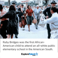 Wow, she looks so strong! Salute. 👊💪🙌: PICKANINT  NOT  WHITE  ONLY  Ruby Bridges was the first African-  American child to attend an all-white public  elementary school in the American South.  Talent A  Explore Wow, she looks so strong! Salute. 👊💪🙌