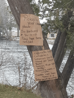 Police, Taken, and Trashy: Pickuph  please (  Bio Hardzard  86-11-01  Police tave been  notified  Cigarete bu  Condoms  woman pants  blood on paper  1owel  baggy that hdd  meth or  assuming  Swabs have been  taken of all  Judge yoarset accordingy Welcome to cottage country