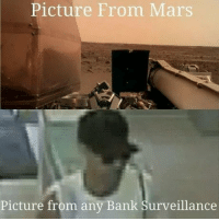 Bank, Mars, and Picture: Picture From Mars  Picture from any Bank Surveillance