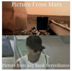 ???????????: Picture From Mars  Picture from any Bank Surveillance ???????????