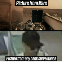 We need some budget management here: Picture from Mars  Picture fromany bank surveillance We need some budget management here