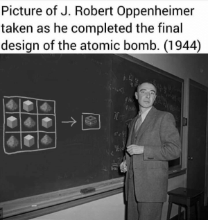 Taken, Design, and Oppenheimer: Picture of J. Robert Oppenheimer  taken as he completed the final  design of the atomic bomb. (1944) Remarkable