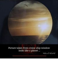 Memes, Taken, and Weird: Picture taken from cruise ship window  looks like a planet  Weird World