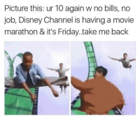 Disney, Friday, and It's Friday: Picture this: ur 10 again w no bills, no  job, Disney Channel is having a movie  marathon & it's Friday..take me back