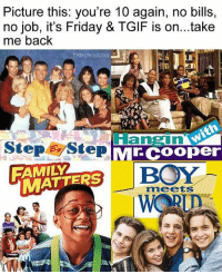 Friday Tgif: Picture this: you're 10 again, no bills,  no job, it's Friday & TGIF is on...take  me back  THROWBACK  Hangin  MECOoper  FAMILY  MATTERS E  meets