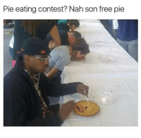 Free, Pie, and Frees: Pie eating contest? Nah son free pie