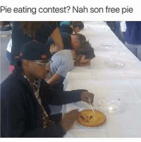 Free, Pie, and Son: Pie eating contest? Nah son free pie