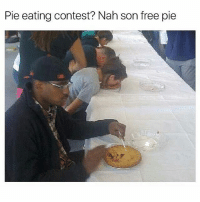 Memes, Chess, and Free: Pie eating contest? Nah son free pie Chess not checkers baby.