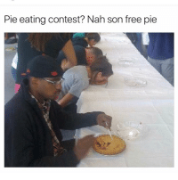 Memes, Free, and Fuck: Pie eating contest? Nah son free pie Fuck all that