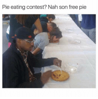 Memes, Free, and 🤖: Pie eating contest? Nah son free pie Winning @_theblessedone