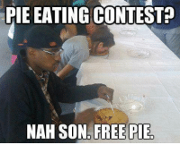 Dank, Beastly, and 🤖: PIE EATING CONTEST  NAH SON FREE PIE ~Beast~