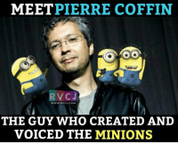 He is the one.: PIERRE COFFIN  MEET  VC J  WWW RVCU.COM  THE GUY WHO CREATED AND  VOICED THE MINIONS He is the one.