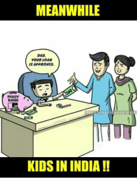 Bank, Banks, and India: PIGGY  BANK  MEANWHILE  DAD.  YOUR LOAN  IS APPROVED  KIDS IN INDIA  ours. Piggy Bank To Rescue.. :P :V